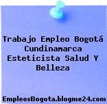 Trabajo Empleo Bogotá Cundinamarca Esteticista Salud Y Belleza