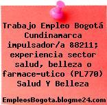Trabajo Empleo Bogotá Cundinamarca impulsador/a &8211; experiencia sector salud, belleza o farmace?utico (PL770) Salud Y Belleza