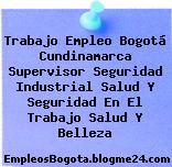 Trabajo Empleo Bogotá Cundinamarca Supervisor Seguridad Industrial Salud Y Seguridad En El Trabajo Salud Y Belleza