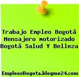Trabajo Empleo Bogotá Mensajero motorizado Bogotá Salud Y Belleza
