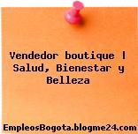 Vendedor boutique | Salud, Bienestar y Belleza