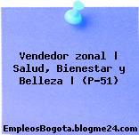 Vendedor zonal | Salud, Bienestar y Belleza | (P-51)