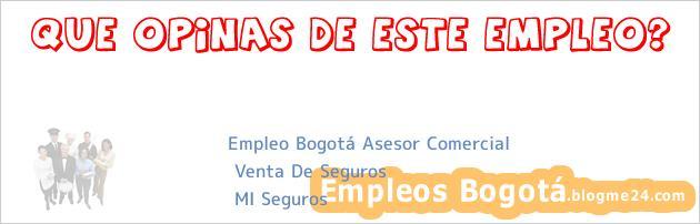 Empleo Bogotá Asesor Comercial   Venta De Seguros   MI Seguros