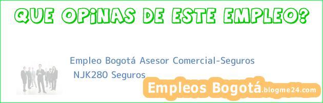 Empleo Bogotá Asesor Comercial-Seguros | NJK280 Seguros