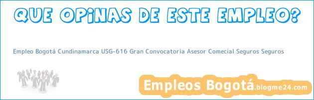 Empleo Bogotá Cundinamarca USG-616 Gran Convocatoria Asesor Comecial Seguros Seguros