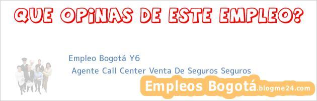 Empleo Bogotá Y6 | Agente Call Center Venta De Seguros Seguros