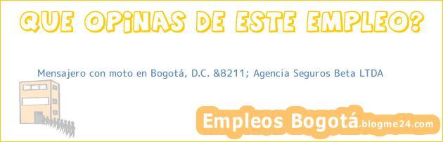 Mensajero con moto en Bogotá, D.C. &8211; Agencia Seguros Beta LTDA