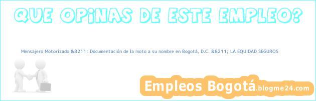 Mensajero Motorizado &8211; Documentación de la moto a su nombre en Bogotá, D.C. &8211; LA EQUIDAD SEGUROS
