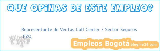 Representante de Ventas Call Center / Sector Seguros | FZQ