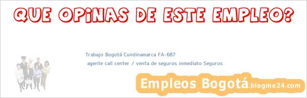 Trabajo Bogotá Cundinamarca FA-687   agente call center / venta de seguros inmediato Seguros