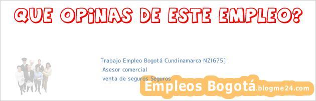 Trabajo Empleo Bogotá Cundinamarca NZI675] | Asesor comercial | venta de seguros Seguros