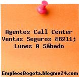 Agentes Call Center Ventas Seguros &8211; Lunes A Sábado