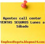 Agentes call center VENTAS SEGUROS Lunes a Sábado