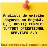Analista de emisión seguros en Bogotá, D.C. &8211; CONNECT SUPPORT OPERATIONAL SERVICES S.A