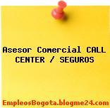 Asesor Comercial CALL CENTER / SEGUROS