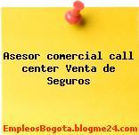 Asesor comercial call center Venta de Seguros
