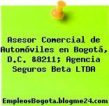 Asesor Comercial de Automóviles en Bogotá, D.C. &8211; Agencia Seguros Beta LTDA