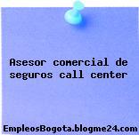Asesor comercial de seguros call center
