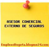 ASESOR COMERCIAL EXTERNO DE SEGUROS