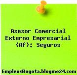 Asesor Comercial Externo Empresarial (Af): Seguros