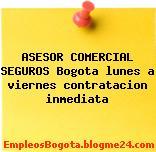 ASESOR COMERCIAL SEGUROS Bogota lunes a viernes contratacion inmediata
