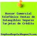 Asesor Comercial Telefónico Ventas de Intangibles Seguros Tarjetas de Crédito
