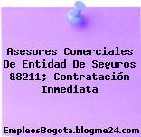 Asesores Comerciales De Entidad De Seguros &8211; Contratación Inmediata