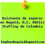 Asistente de seguros en Bogotá, D.C. &8211; Staffing de Colombia