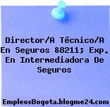 Director/A Técnico/A En Seguros &8211; Exp. En Intermediadora De Seguros