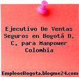 Ejecutivo De Ventas Seguros en Bogotá D. C. para Manpower Colombia