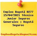 Empleo Bogotá 0277 15/04/2021 Técnico Junior Seguros Generales : Bogotá Seguros