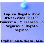 Empleo Bogotá 0552 03/11/2020 Gestor Comercial Y Técnico En Seguros : Bogotá Seguros