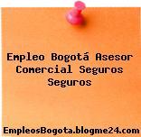 Empleo Bogotá Asesor Comercial Seguros Seguros