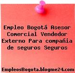 Empleo Bogotá Asesor Comercial Vendedor Externo Para Compañia De Seguros Seguros