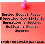 Empleo Bogotá Asesor Ejecutivo Cumplimiento Normativo : Seguros Bolívar : Bogota Seguros