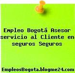 Empleo Bogotá Asesor servicio al Cliente en seguros Seguros