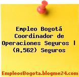 Empleo Bogotá Coordinador de Operaciones Seguros   (A.562) Seguros