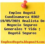 Empleo Bogotá Cundinamarca 0362 19/05/2021 Analista De Negocio Seguros Generales Y Vida : Bogotá Seguros