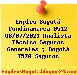 Empleo Bogotá Cundinamarca 0512 08/07/2021 Analista Técnico Seguros Generales : Bogotá I570 Seguros