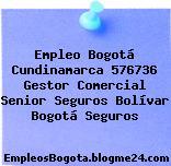 Empleo Bogotá Cundinamarca 576736 Gestor Comercial Senior Seguros Bolívar Bogotá Seguros