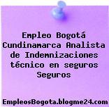 Empleo Bogotá Cundinamarca Analista de Indemnizaciones técnico en seguros Seguros