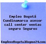 Empleo Bogotá Cundinamarca asesor call center ventas seguro Seguros