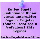 Empleo Bogotá Cundinamarca Asesor Ventas Intangibles Seguros Tarjetas Técnico Tecnologo O Profesional Chia Seguros