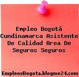 Empleo Bogotá Cundinamarca Asistente De Calidad Area De Seguros Seguros