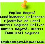 Empleo Bogotá Cundinamarca Asistente Ejecutivo de Canal &8211; Seguros Bolívar &8211; Bogotá. &8211; [GDW-374] Seguros