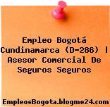 Empleo Bogotá Cundinamarca (D-286) | Asesor Comercial De Seguros Seguros