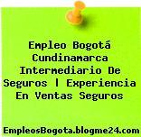 Empleo Bogotá Cundinamarca Intermediario De Seguros | Experiencia En Ventas Seguros