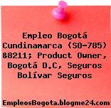 Empleo Bogotá Cundinamarca (SO-785) &8211; Product Owner, Bogotá D.C, Seguros Bolívar Seguros