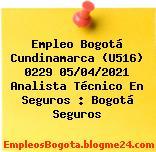 Empleo Bogotá Cundinamarca (U516) 0229 05/04/2021 Analista Técnico En Seguros : Bogotá Seguros