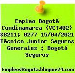 Empleo Bogotá Cundinamarca (VCT402) &8211; 0277 15/04/2021 Técnico Junior Seguros Generales : Bogotá Seguros